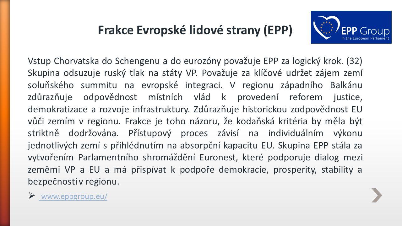 Frakce Evropské lidové strany (EPP) Vstup Chorvatska do Schengenu a do eurozóny považuje EPP za logický krok. (32) Skupina odsuzuje ruský tlak na stát