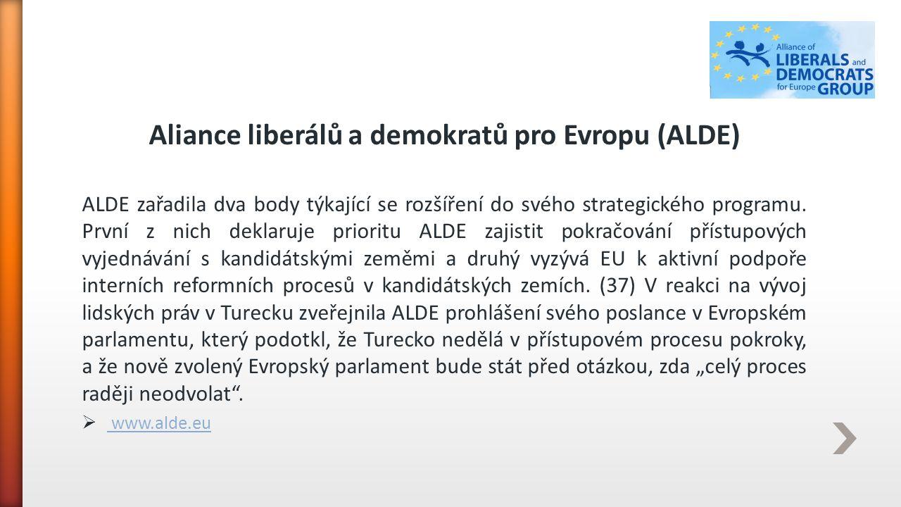 Aliance liberálů a demokratů pro Evropu (ALDE) ALDE zařadila dva body týkající se rozšíření do svého strategického programu. První z nich deklaruje pr