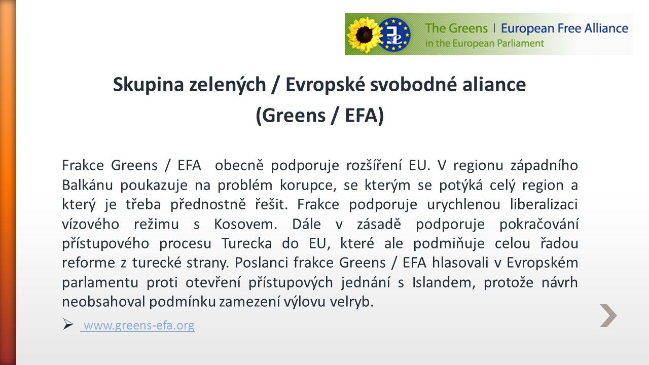 Skupina zelených / Evropské svobodné aliance (Greens / EFA) Frakce Greens / EFA obecně podporuje rozšíření EU. V regionu západního Balkánu poukazuje n