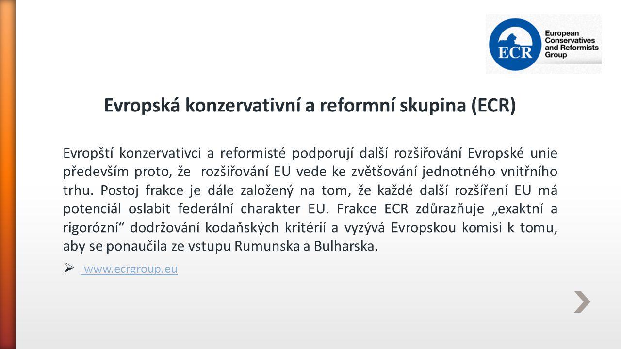 Evropská konzervativní a reformní skupina (ECR) Evropští konzervativci a reformisté podporují další rozšiřování Evropské unie především proto, že rozš