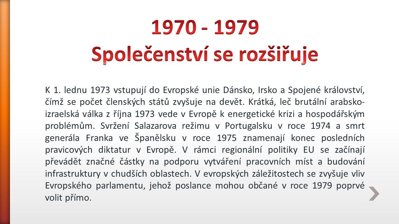K 1. lednu 1973 vstupují do Evropské unie Dánsko, Irsko a Spojené království, čímž se počet členských států zvyšuje na devět. Krátká, leč brutální ara