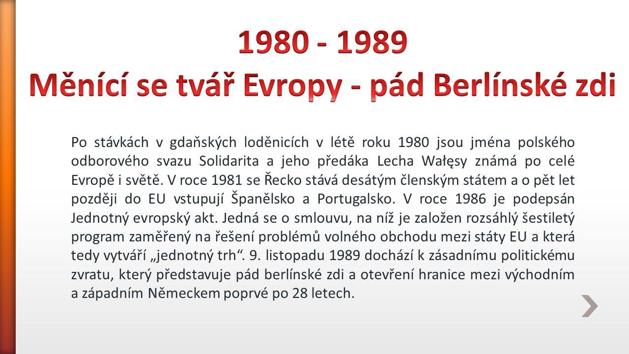 Následkem pádu komunismu ve střední a východní Evropě jsou si Evropané jako sousedé blíže.