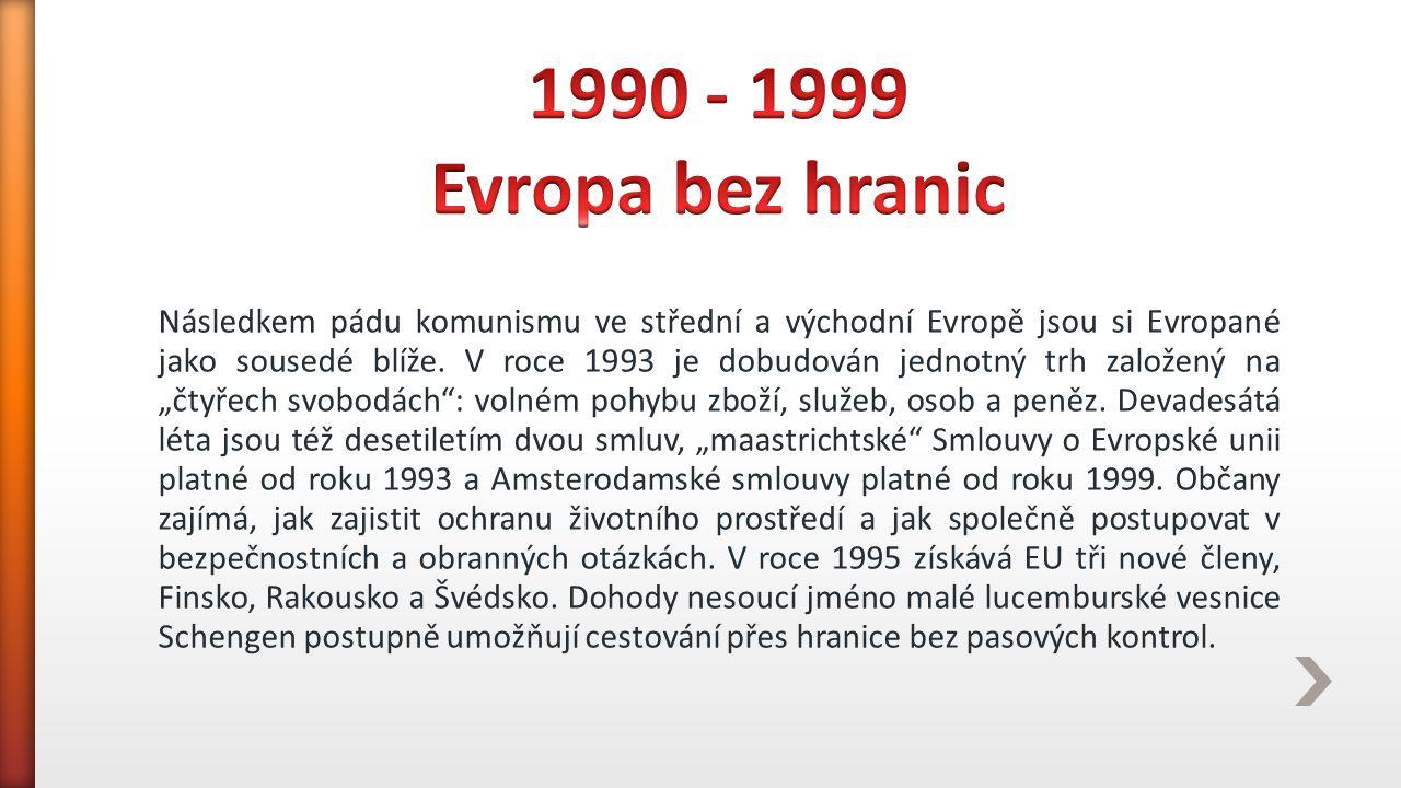 """Následkem pádu komunismu ve střední a východní Evropě jsou si Evropané jako sousedé blíže. V roce 1993 je dobudován jednotný trh založený na """"čtyřech"""