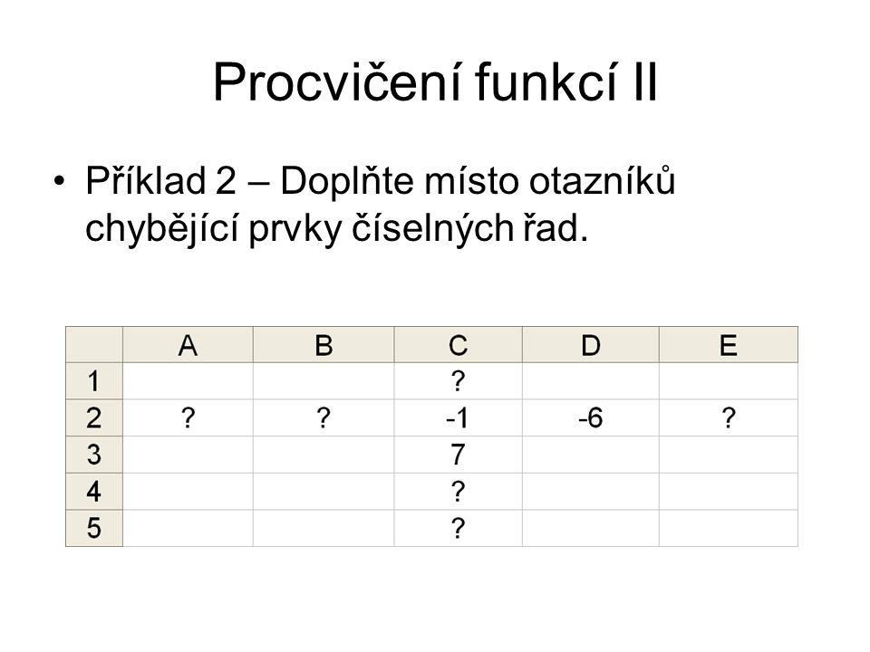 Procvičení funkcí II Příklad 2 – Doplňte místo otazníků chybějící prvky číselných řad.