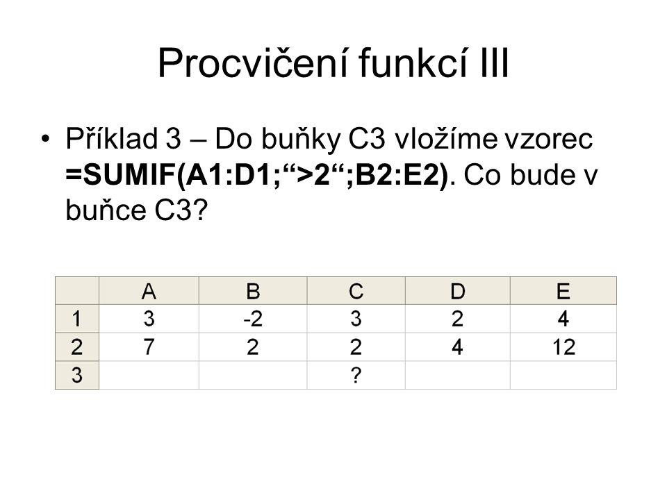 """Procvičení funkcí III Příklad 3 – Do buňky C3 vložíme vzorec =SUMIF(A1:D1;"""">2"""";B2:E2). Co bude v buňce C3?"""