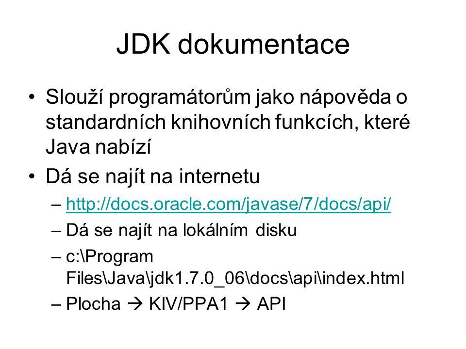 JDK dokumentace Slouží programátorům jako nápověda o standardních knihovních funkcích, které Java nabízí Dá se najít na internetu –http://docs.oracle.