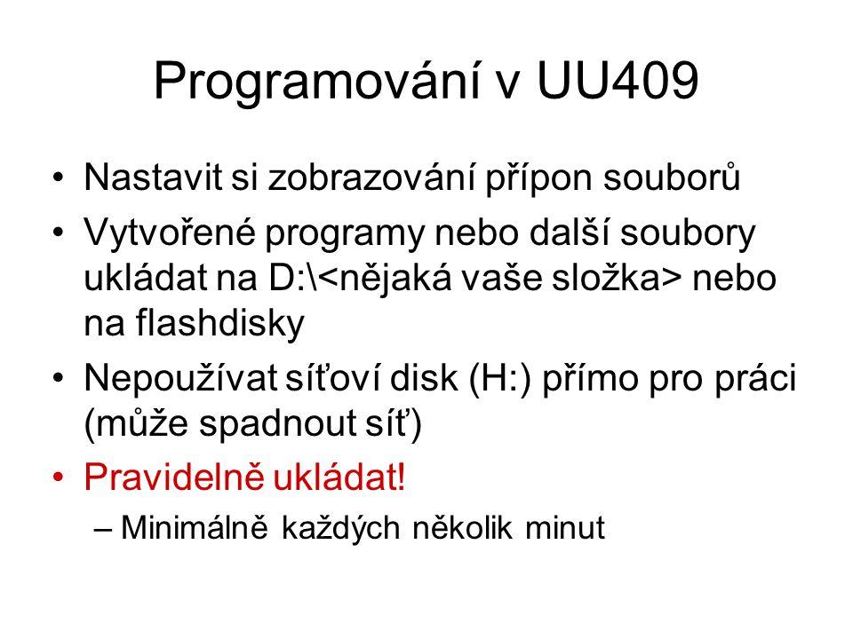 Programování v UU409 Nastavit si zobrazování přípon souborů Vytvořené programy nebo další soubory ukládat na D:\ nebo na flashdisky Nepoužívat síťoví