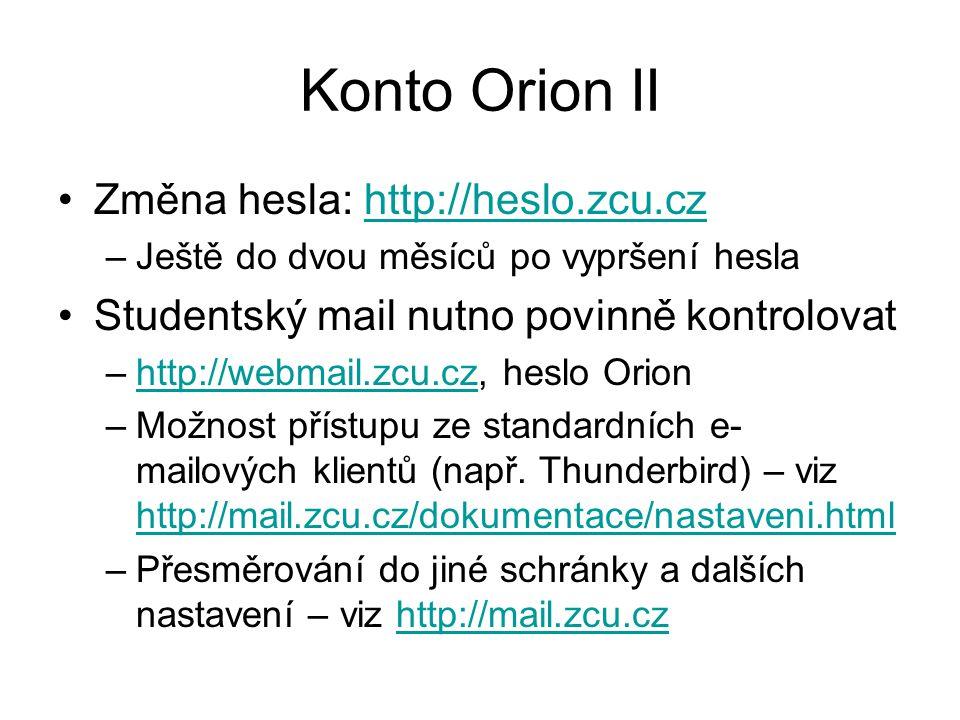 Konto Orion III Vlastní webové stránky studentů –Nutno umístit do public adresáře na disku H: –Možnost připojení na server eryx.zcu.cz přes WinSCP (použít Orion přihlášení) –Stránky dostupné na http://home.zcu.cz/~vas_orion_login http://home.zcu.cz/~vas_orion_login Vyhledávání kontaktů na učitele/studenty –http://phone.zcu.czhttp://phone.zcu.cz –Další informace na portálu ZČU