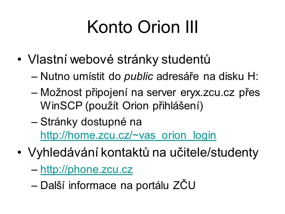 Konto Orion III Vlastní webové stránky studentů –Nutno umístit do public adresáře na disku H: –Možnost připojení na server eryx.zcu.cz přes WinSCP (po