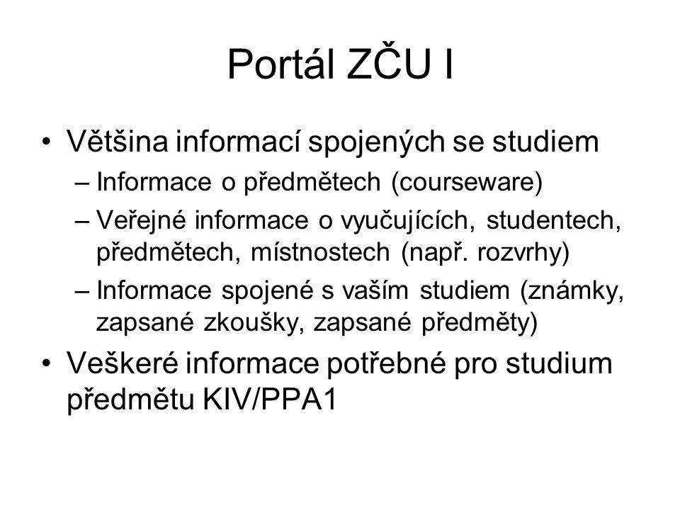 Portál ZČU II Přihlášení do portálu pomocí Orion login –Dostupné úplně vpravo nahoře Po přihlášení přístupné i neveřejné informace Informace k předmětu KIV/PPA1 najdete v záložce Courseware  Moje předměty  Počítače a programování 1 (KIV/PPA1)