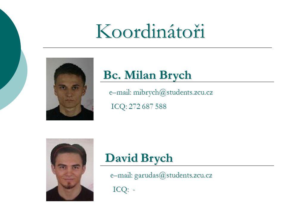 Koordinátoři Bc. Milan Brych e–mail: mibrych@students.zcu.cz e–mail: mibrych@students.zcu.cz ICQ: 272 687 588 ICQ: 272 687 588 David Brych e–mail: gar