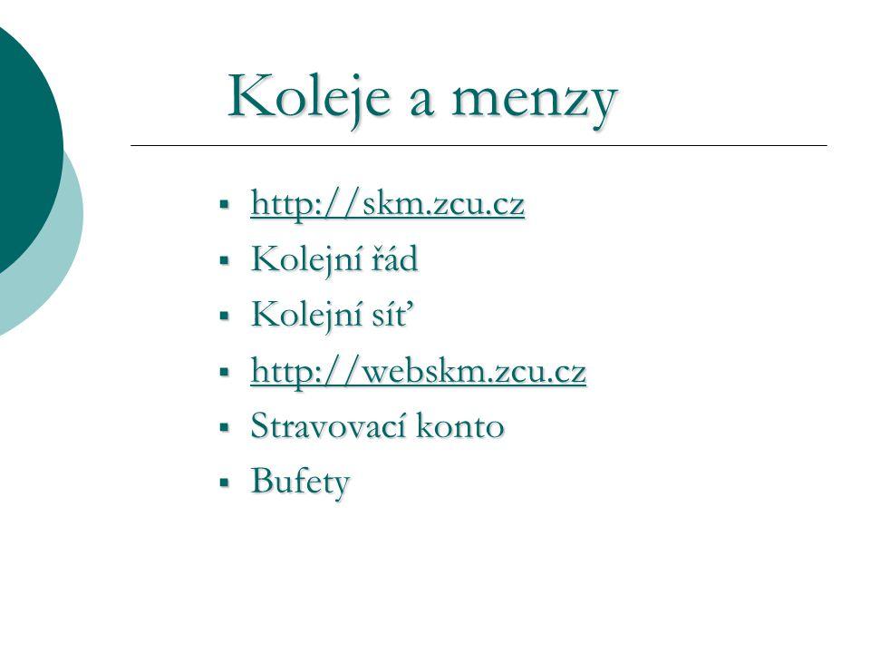 Koleje a menzy  http://skm.zcu.cz http://skm.zcu.cz  Kolejní řád  Kolejní síť  http://webskm.zcu.cz http://webskm.zcu.cz  Stravovací konto  Bufety