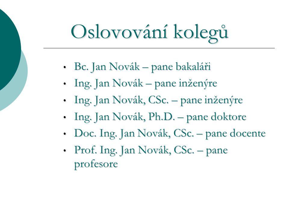 Oslovování kolegů Oslovování kolegů Bc. Jan Novák – pane bakaláři Bc.