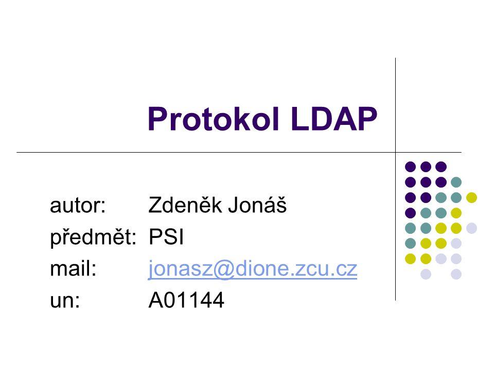 Protokol LDAP autor:Zdeněk Jonáš předmět:PSI mail:jonasz@dione.zcu.czjonasz@dione.zcu.cz un:A01144