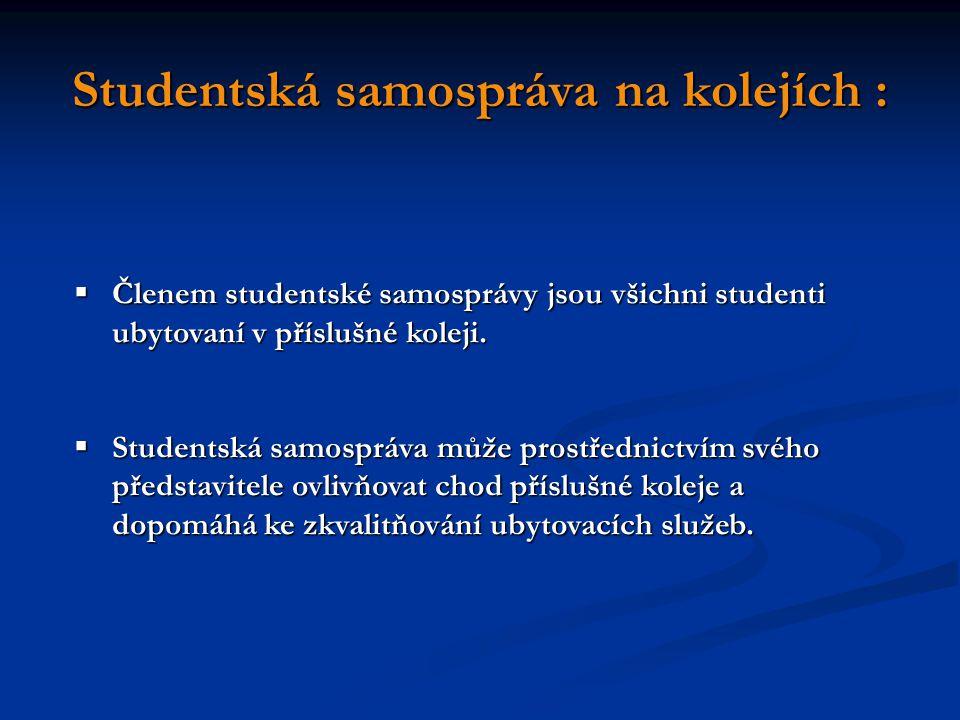 Studentská samospráva na kolejích :  Členem studentské samosprávy jsou všichni studenti ubytovaní v příslušné koleji.