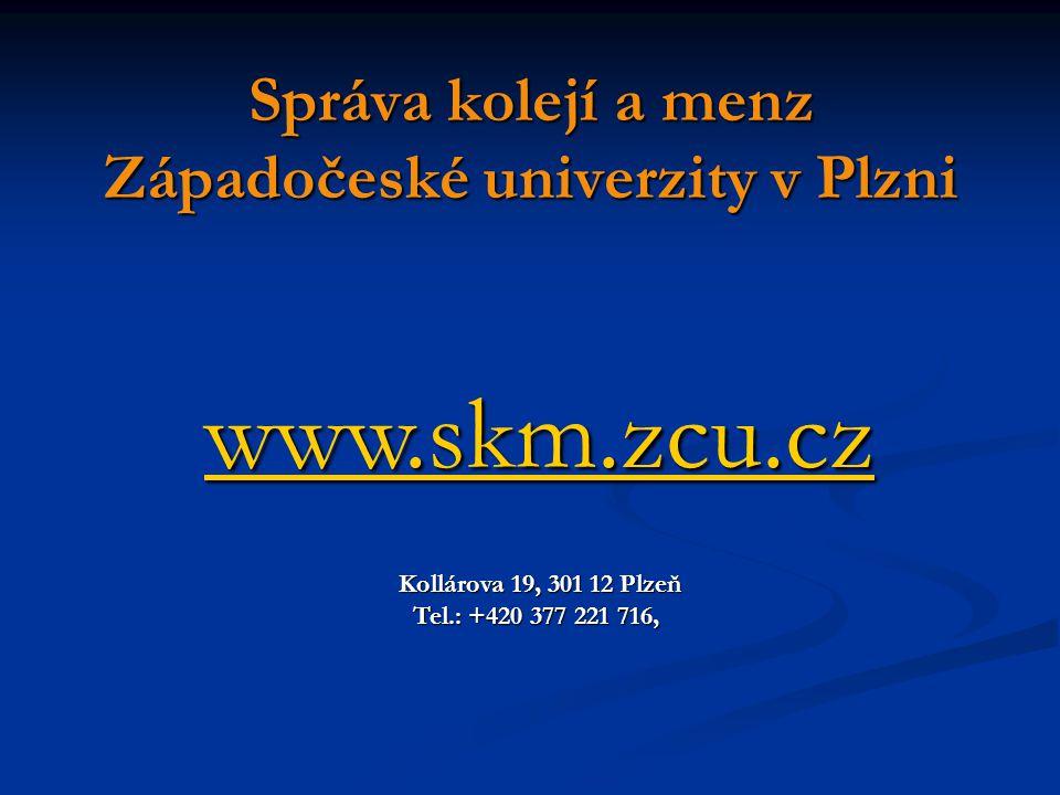 Správa kolejí a menz Západočeské univerzity v Plzni www.skm.zcu.cz Kollárova 19, 301 12 Plzeň Tel.: +420 377 221 716,