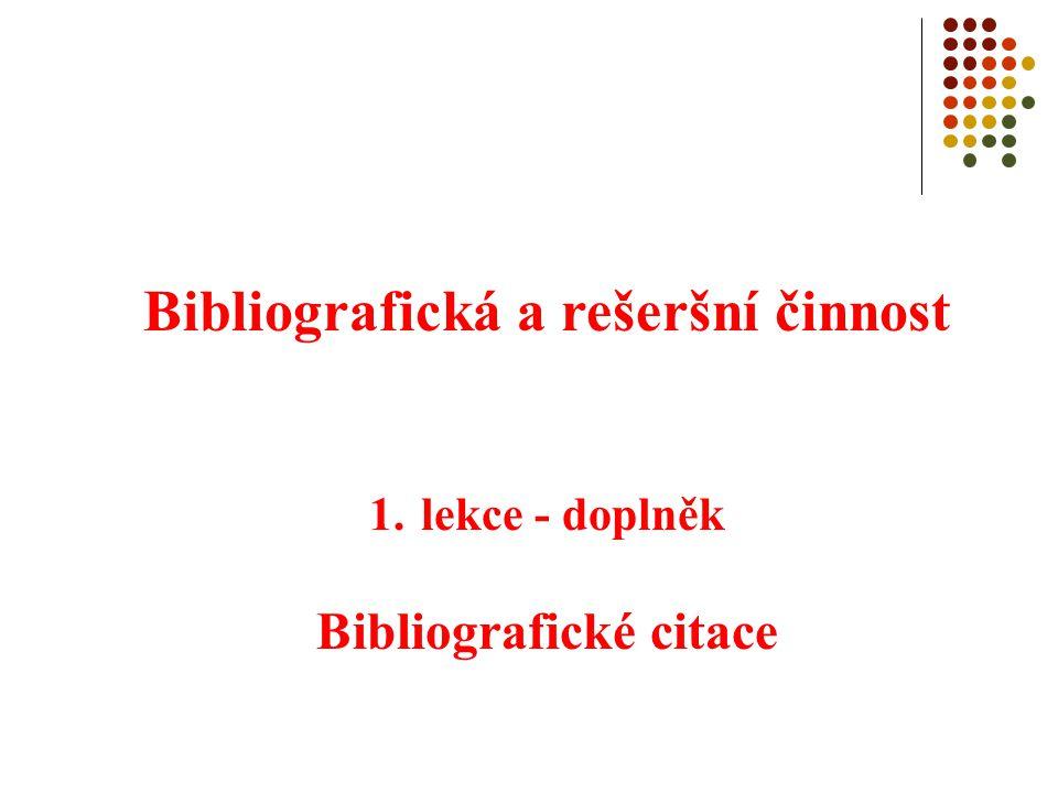 Bibliografická a rešeršní činnost 1. lekce - doplněk Bibliografické citace