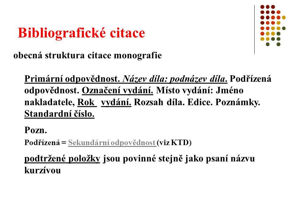 Bibliografické citace obecná struktura citace monografie Primární odpovědnost. Název díla: podnázev díla. Podřízená odpovědnost. Označení vydání. Míst