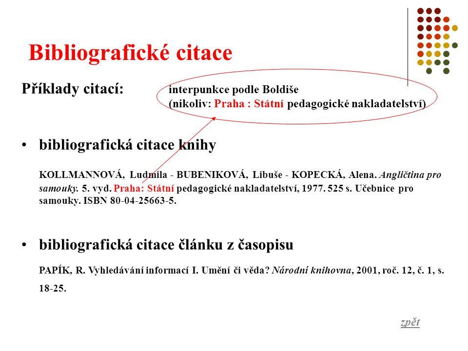Bibliografické citace Příklady citací: bibliografická citace knihy KOLLMANNOVÁ, Ludmila - BUBENIKOVÁ, Libuše - KOPECKÁ, Alena.