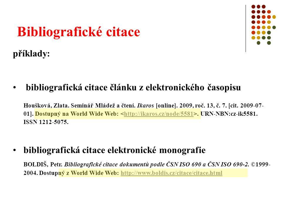 Bibliografické citace příklady: bibliografická citace článku z elektronického časopisu Houšková, Zlata. Seminář Mládež a čtení. Ikaros [online]. 2009,