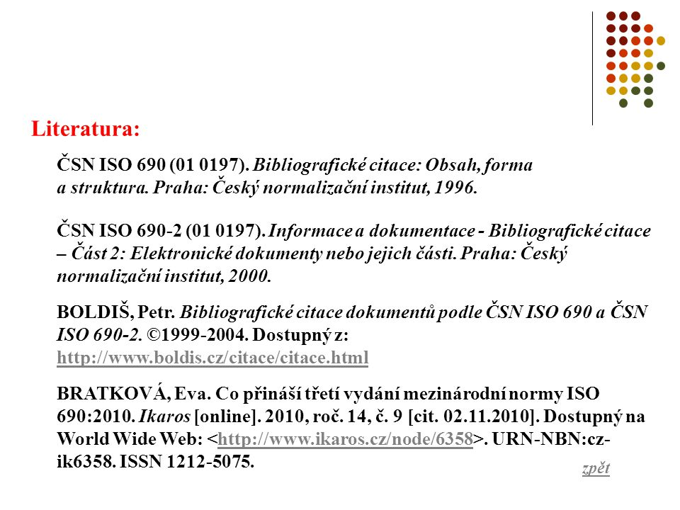 Literatura: ČSN ISO 690 (01 0197). Bibliografické citace: Obsah, forma a struktura. Praha: Český normalizační institut, 1996. ČSN ISO 690-2 (01 0197).