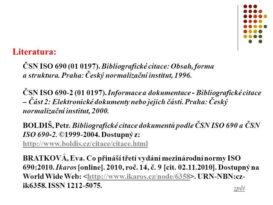 Literatura: ČSN ISO 690 (01 0197).Bibliografické citace: Obsah, forma a struktura.