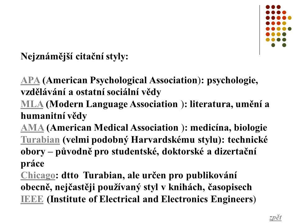 Nejznámější citační styly: APAAPA (American Psychological Association): psychologie, vzdělávání a ostatní sociální vědy MLAMLA (Modern Language Associ