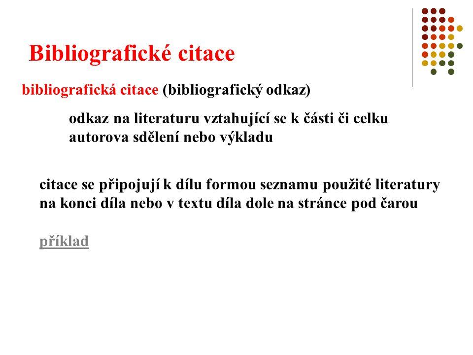 Bibliografické citace bibliografická citace (bibliografický odkaz) odkaz na literaturu vztahující se k části či celku autorova sdělení nebo výkladu ci