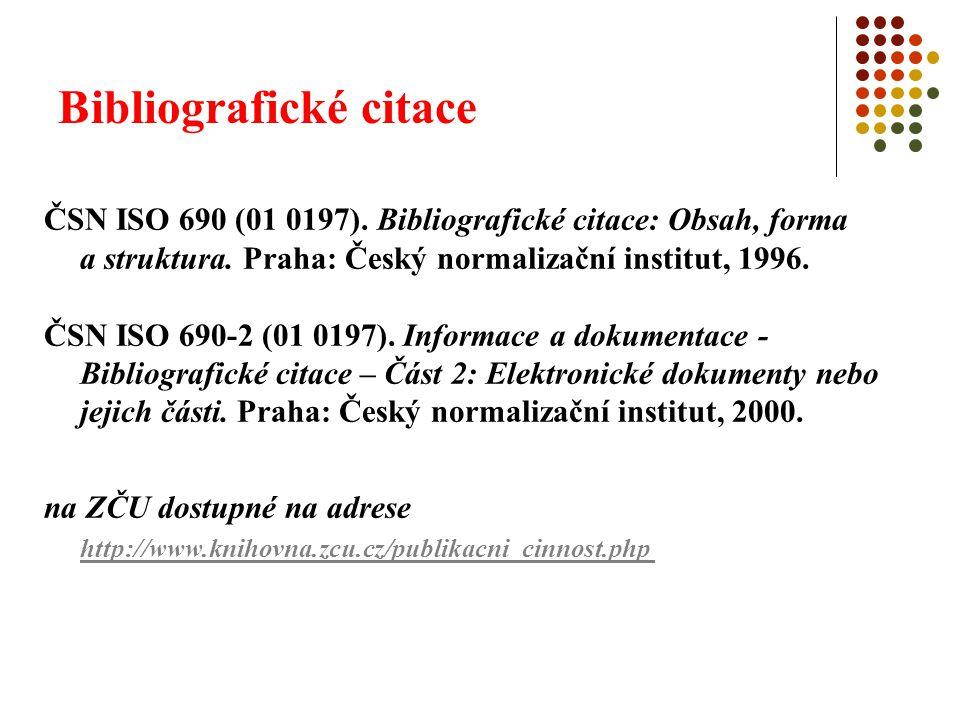 Bibliografické citace ČSN ISO 690 (01 0197). Bibliografické citace: Obsah, forma a struktura. Praha: Český normalizační institut, 1996. ČSN ISO 690-2