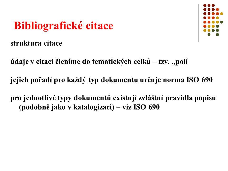 Bibliografické citace struktura citace údaje v citaci členíme do tematických celků – tzv.