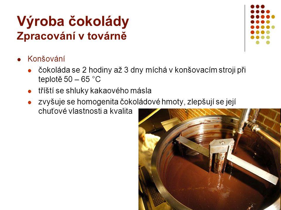 Výroba čokolády Zpracování v továrně Konšování čokoláda se 2 hodiny až 3 dny míchá v konšovacím stroji při teplotě 50 – 65 °C tříští se shluky kakaové