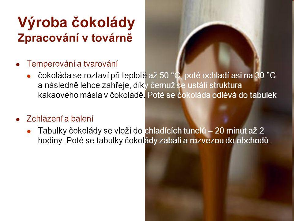 Výroba čokolády Zpracování v továrně Temperování a tvarování čokoláda se roztaví při teplotě až 50 °C, poté ochladí asi na 30 °C a následně lehce zahř