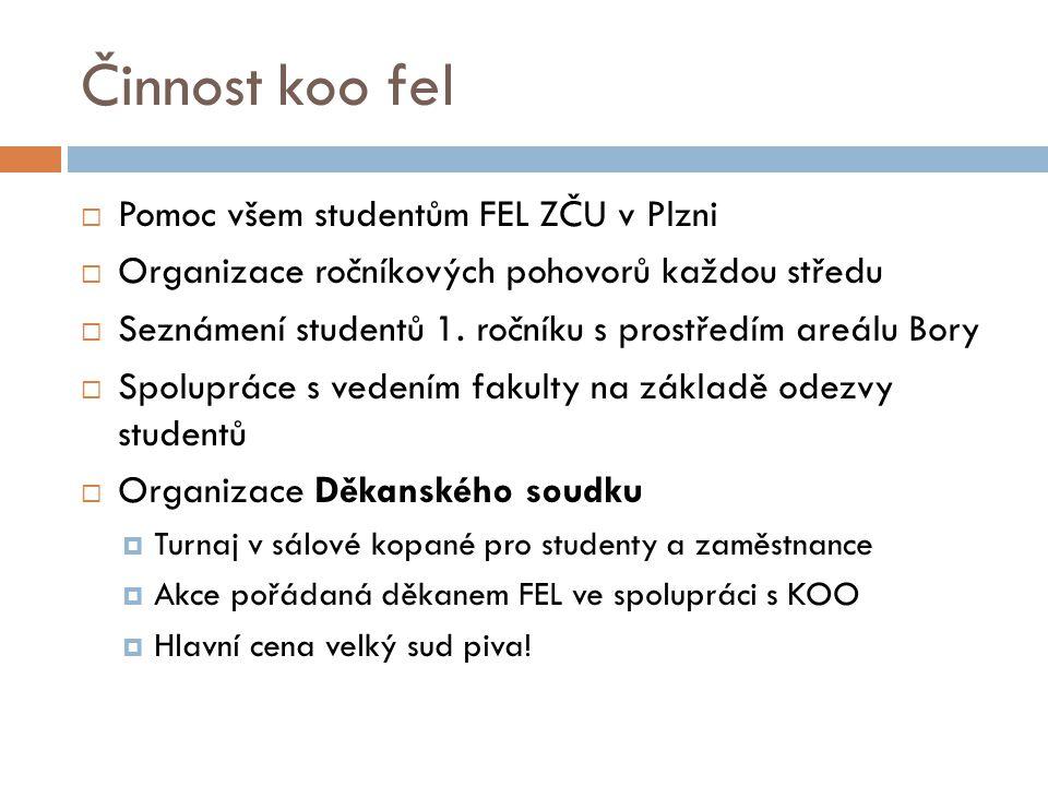 Činnost koo fel  Pomoc všem studentům FEL ZČU v Plzni  Organizace ročníkových pohovorů každou středu  Seznámení studentů 1.