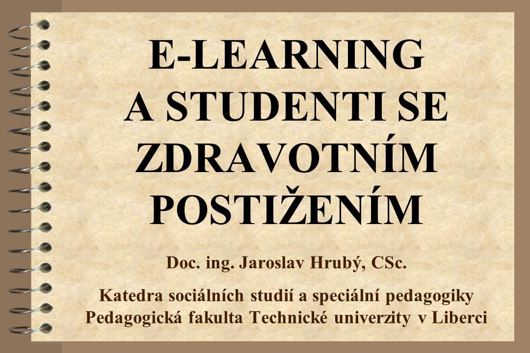 E-LEARNING A STUDENTI SE ZDRAVOTNÍM POSTIŽENÍM Doc. ing. Jaroslav Hrubý, CSc. Katedra sociálních studií a speciální pedagogiky Pedagogická fakulta Tec
