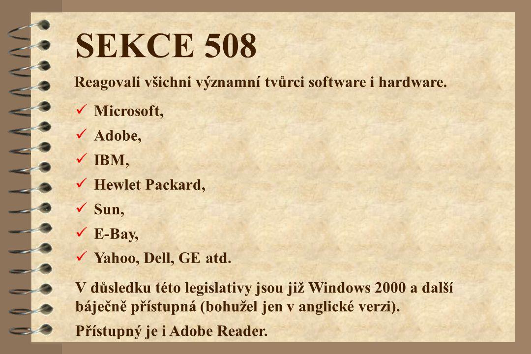 SEKCE 508 Microsoft, Adobe, IBM, Hewlet Packard, Sun, E-Bay, Yahoo, Dell, GE atd. Reagovali všichni významní tvůrci software i hardware. V důsledku té