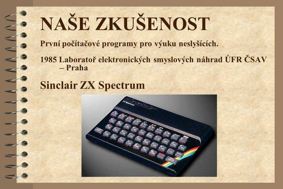 NAŠE ZKUŠENOST 1985 Laboratoř elektronických smyslových náhrad ÚFR ČSAV – Praha Sinclair ZX Spectrum První počítačové programy pro výuku neslyšících.