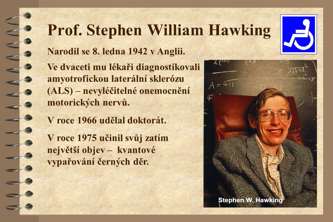 Prof. Stephen William Hawking Ve dvaceti mu lékaři diagnostikovali amyotrofickou laterální sklerózu (ALS) – nevyléčitelné onemocnění motorických nervů