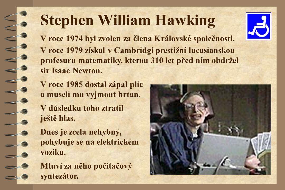 Stephen William Hawking V roce 1979 získal v Cambridgi prestižní lucasianskou profesuru matematiky, kterou 310 let před ním obdržel sir Isaac Newton.