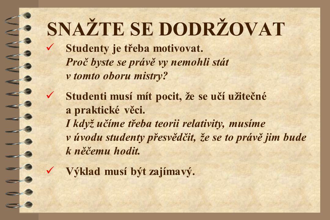 Studenty je třeba motivovat. Proč byste se právě vy nemohli stát v tomto oboru mistry? Studenti musí mít pocit, že se učí užitečné a praktické věci. I