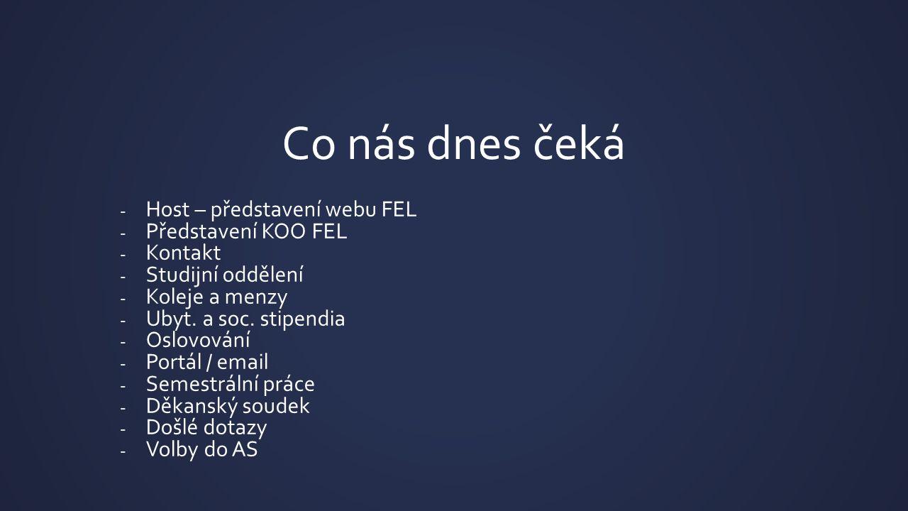 Co nás dnes čeká - Host – představení webu FEL - Představení KOO FEL - Kontakt - Studijní oddělení - Koleje a menzy - Ubyt. a soc. stipendia - Oslovov
