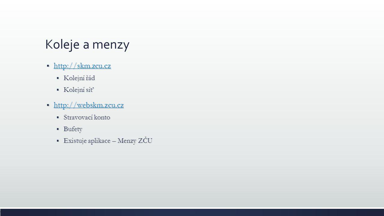 Koleje a menzy  http://skm.zcu.cz http://skm.zcu.cz  Kolejní řád  Kolejní síť  http://webskm.zcu.cz http://webskm.zcu.cz  Stravovací konto  Bufe