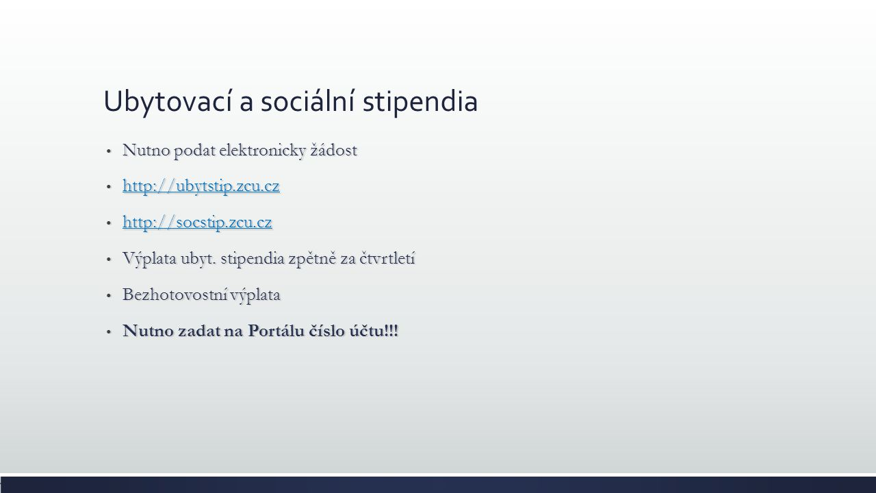 Ubytovací a sociální stipendia Nutno podat elektronicky žádost Nutno podat elektronicky žádost http://ubytstip.zcu.cz http://ubytstip.zcu.cz http://ub