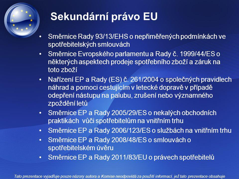 Sekundární právo EU Směrnice Rady 93/13/EHS o nepřiměřených podmínkách ve spotřebitelských smlouvách Směrnice Evropského parlamentu a Rady č.