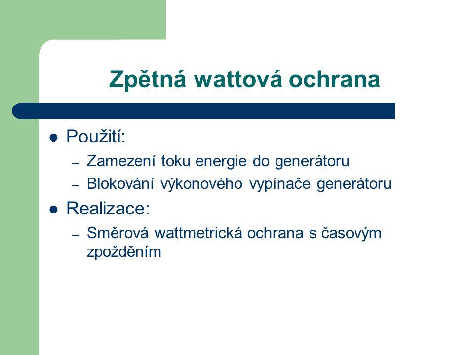 Zpětná wattová ochrana Použití: – Zamezení toku energie do generátoru – Blokování výkonového vypínače generátoru Realizace: – Směrová wattmetrická och