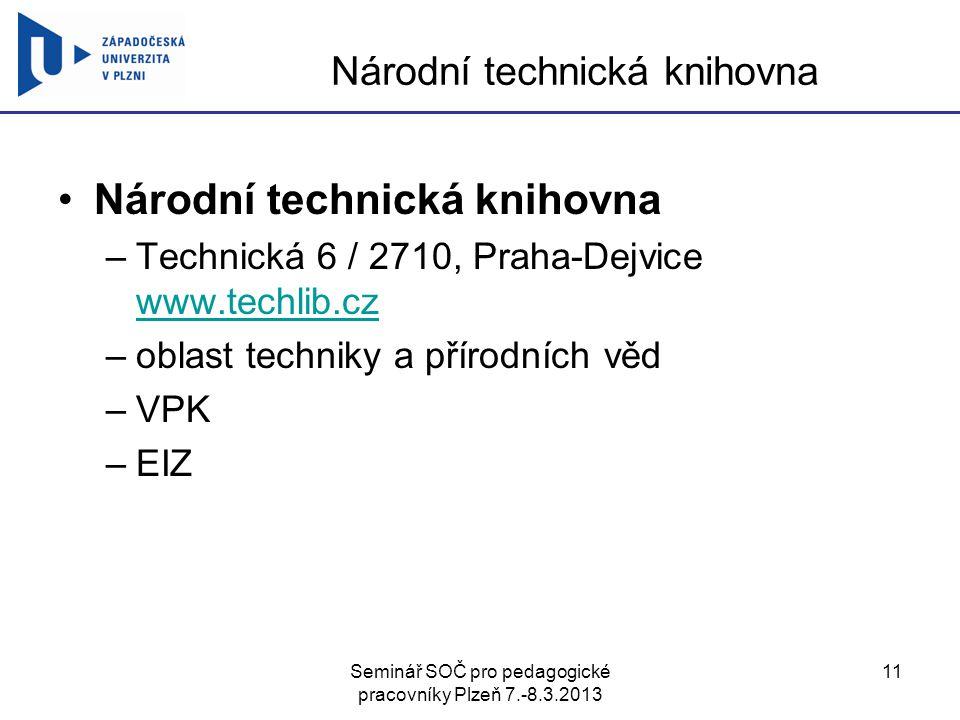 Seminář SOČ pro pedagogické pracovníky Plzeň 7.-8.3.2013 11 Národní technická knihovna –Technická 6 / 2710, Praha-Dejvice www.techlib.cz www.techlib.c