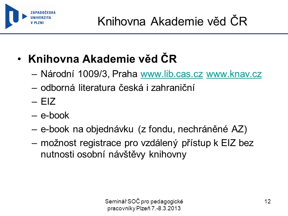 Seminář SOČ pro pedagogické pracovníky Plzeň 7.-8.3.2013 12 Knihovna Akademie věd ČR –Národní 1009/3, Praha www.lib.cas.cz www.knav.czwww.lib.cas.czww