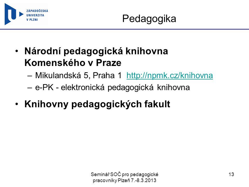 Seminář SOČ pro pedagogické pracovníky Plzeň 7.-8.3.2013 13 Pedagogika Národní pedagogická knihovna Komenského v Praze –Mikulandská 5, Praha 1 http://