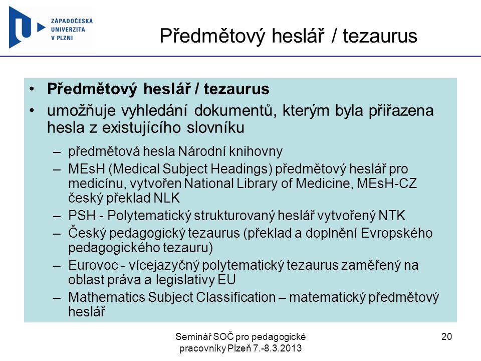 Seminář SOČ pro pedagogické pracovníky Plzeň 7.-8.3.2013 20 Předmětový heslář / tezaurus umožňuje vyhledání dokumentů, kterým byla přiřazena hesla z e