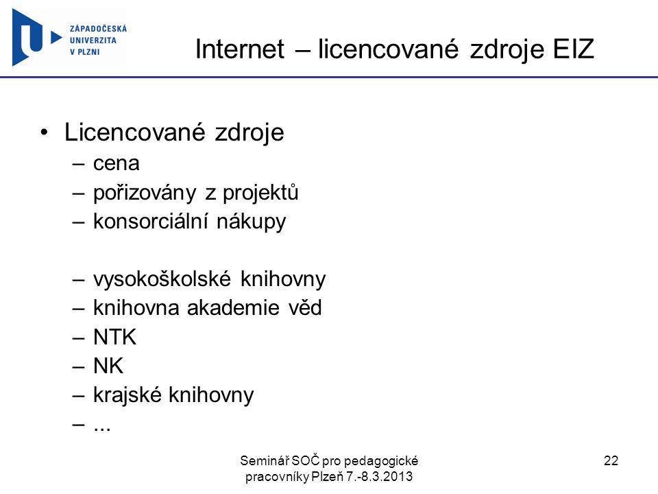 Seminář SOČ pro pedagogické pracovníky Plzeň 7.-8.3.2013 22 Internet – licencované zdroje EIZ Licencované zdroje –cena –pořizovány z projektů –konsorc
