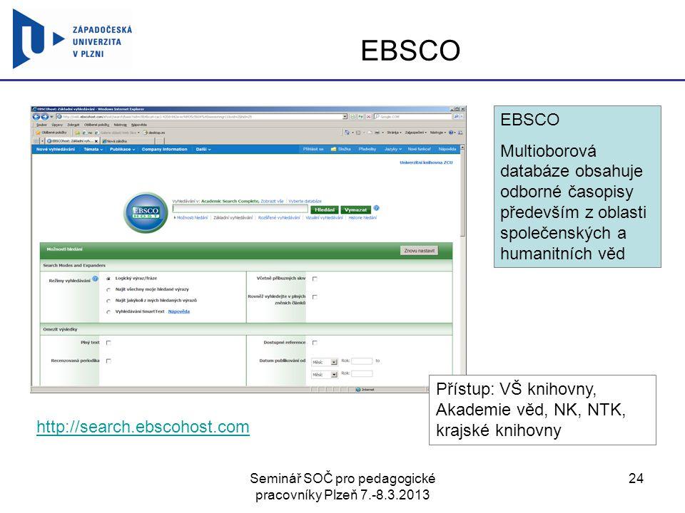 Seminář SOČ pro pedagogické pracovníky Plzeň 7.-8.3.2013 24 EBSCO Multioborová databáze obsahuje odborné časopisy především z oblasti společenských a